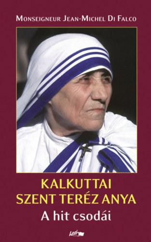 Kalkuttai Szent Teréz anya - A hit csodái